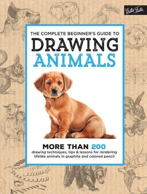 Walter Foster Creative Team,The Complete Beginner`s Guide to Drawing Animals
