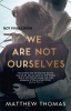 Thomas, Matthew, We Are Not Ourselves
