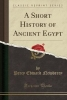Newberry, Percy Edward, A Short History of Ancient Egypt (Classic Reprint)