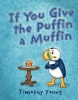 Timothy Young, If You Give the Puffin a Muffin
