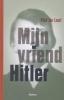 <b>Piet De Loof</b>,Mijn vriend Hitler