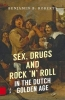 Roberts Benjamin, Sex, Drugs and Rock 'n' Roll in the Dutch Golden Age