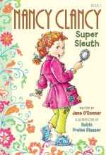 Jane O`Connor,   Robin Preiss Glasser Fancy Nancy: Nancy Clancy, Super Sleuth