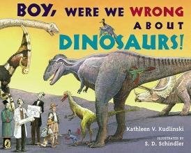 Kudlinski, Kathleen V. Boy, Were We Wrong about Dinosaurs!