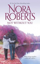 Roberts, Nora Not Without You