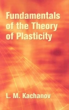 Kachanov, L. M. Fundamentals of the Theory of Plasticity
