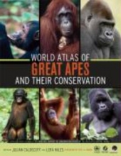 Julian Caldecott,   Lera Miles World Atlas of Great Apes and their Conservation
