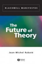 Rabaté, Jean-Michel The Future of Theory
