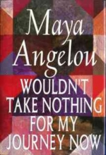 Angelou, Maya Wouldn`t Take Nothing for My Journey Now