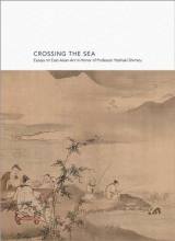 Levine, Gregory P.a. Crossing the Sea - Essays on East Asian Art in Honor of Professor Yoshiaki Shimizu