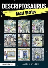Alison (School writer and researcher, UK) Wilcox Descriptosaurus: Ghost Stories