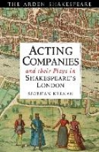 Keenan, Siobhan Acting Companies and their Plays in Shakespeare`s London