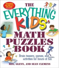 Meg Clemens,   Sean Glenn,   Glenn Clemens,   Sean Clemens The Everything Kids` Math Puzzles Book