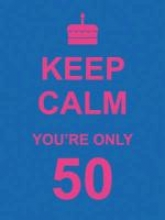Keep Calm You`re Only 50