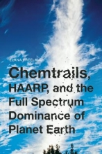 Freeland, Elana Chemtrails, HAARP, and the Full Spectrum Dominance of Planet Earth