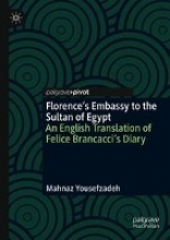 Mahnaz Yousefzadeh Florence`s Embassy to the Sultan of Egypt