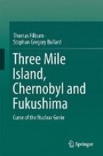 Filburn, Thomas Three Mile Island, Chernobyl and Fukushima