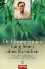 Shinya, Hiromi,   Höhn, Wolfgang Lang leben ohne Krankheit