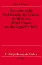 Greipel, Josef R. Die existentielle Problematik des Leidens im Werk von Albert Camus aus theologischer Sicht