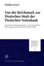 Ermer, Matthias Von der Reichsmark zur Deutschen Mark der Deutschen Notenbank