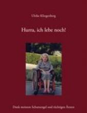 Klingenberg, Ulrike Hurra, ich lebe noch! Dank meinem Schutzengel und tüchtigen Ärzten