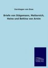 Varnhagen von Ense Briefe von Stägemann, Metternich, Heine und Bettina von Arnim