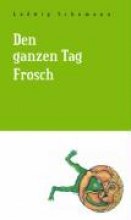 Schumann, Ludwig Den ganzen Tag Frosch.