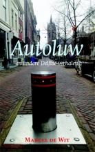 Marcel de Wit Autoluw en andere Delftse verhalen