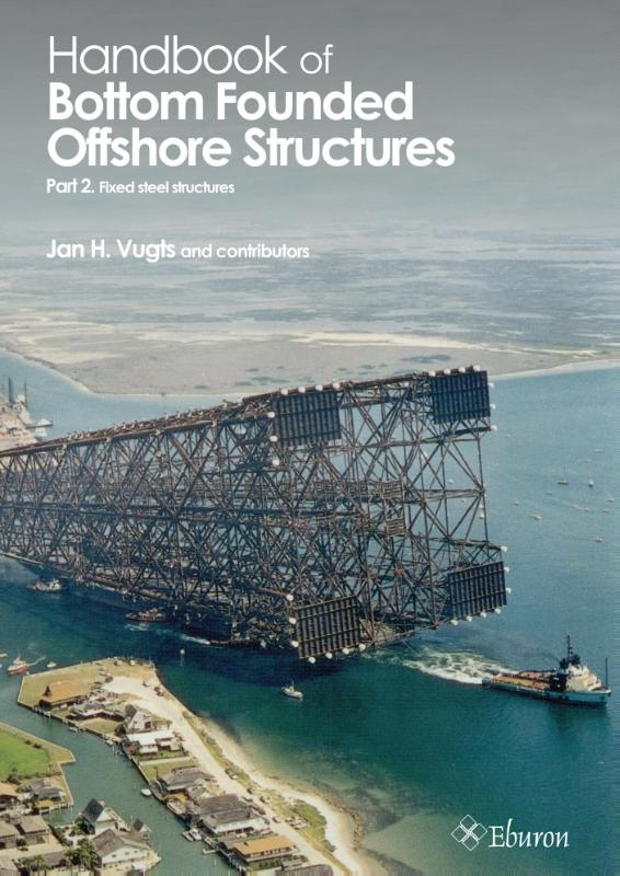 J.H. Vugts,Handbook of Bottom Founded Offshore Structures part 2 – Fixed steel structures