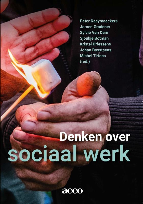Peter Raeymaeckers, Jeroen Gradener, Sylvie Van Dam, Sjoukje Borman, Kristel Driessens, Johan Boxtaens, Michel Tirions,Denken over Sociaal Werk