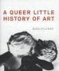 Pilcher, Alex,Queer Little History of Art