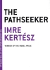 Kertesz, Imre,The Pathseeker