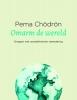 <b>Pema  Chödrön</b>,Omarm de wereld