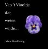 <b>Marie  Metz-Koning</b>,Van &lsquo;t viooltje dat weten wilde&hellip;