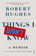 Hughes, Robert Things I Didn`t Know