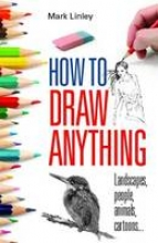 Linley, Mark How to Draw Anything