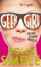 Smale, Holly Geek Girl 05. Head Over Heels