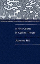 Raymond (Senior Lecturer in Mathematics, Senior Lecturer in Mathematics, University of Salford) Hill A First Course in Coding Theory