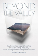 Ramesh (Associate Professor of Information Studies and Design-Media Arts, University of California, Los Angeles) Srinivasan Beyond the Valley