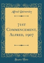 University, Alfred University, A: 71st Commencement, Alfred, 1907 (Classic Repr