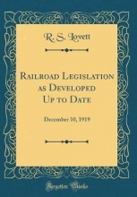 Lovett, R. S. Lovett, R: Railroad Legislation as Developed Up to Date