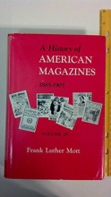Frank Luther Mott A History of American Magazines, Volume IV: 1885-1905