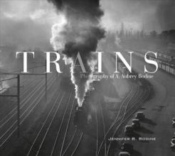 Jennifer B. Bodine Trains: Photography of A. Aubrey Bodine
