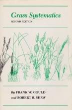 Gould, Frank W.,   Shaw, Robert B. Grass Systematics
