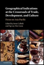 Irene (Singapore Management University) Calboli,   Wee Loon (National University of Singapore) Ng-Loy Geographical Indications at the Crossroads of Trade, Development, and Culture