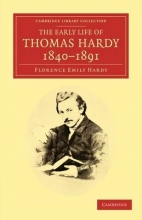 Hardy, Florence Emily The Early Life of Thomas Hardy, 1840-1891