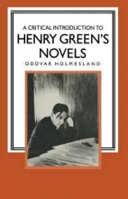 Holmesland, Oddvar A Critical Introduction to Henry Green`s Novels