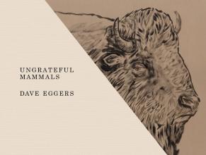 Dave,Eggers Ungrateful Mammals