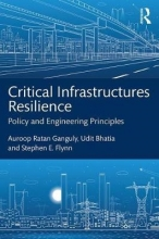 Ganguly, Auroop Ratan,   Flynn, Stephen E.,   Bhatia, Udit Critical Infrastructures Resilience