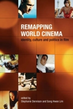 Dennison, Stephanie Remapping World Cinema - Identity, Culture, and Politics in Film